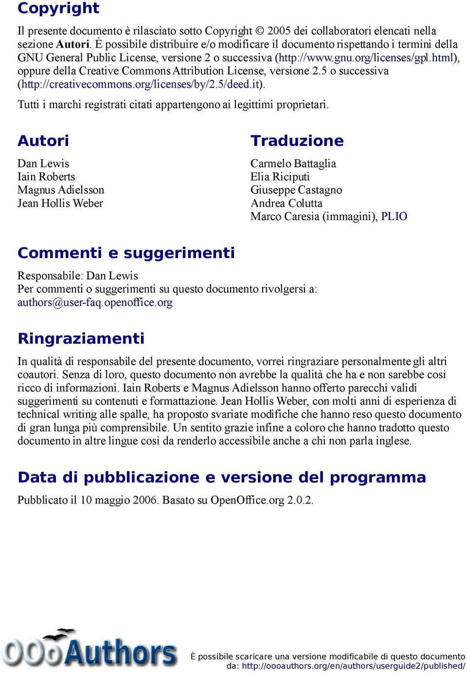html), oppure della Creative Commons Attribution License, versione 2.5 o successiva (http://creativecommons.org/licenses/by/2.5/deed.it).