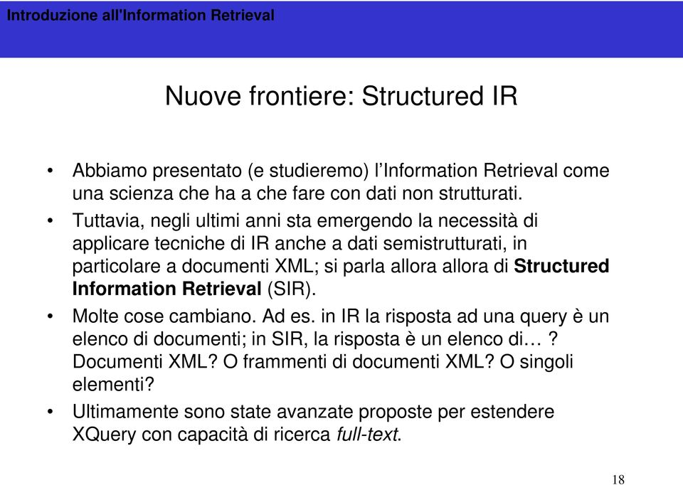 allora di Structured Information Retrieval (SIR). Molte cose cambiano. Ad es.