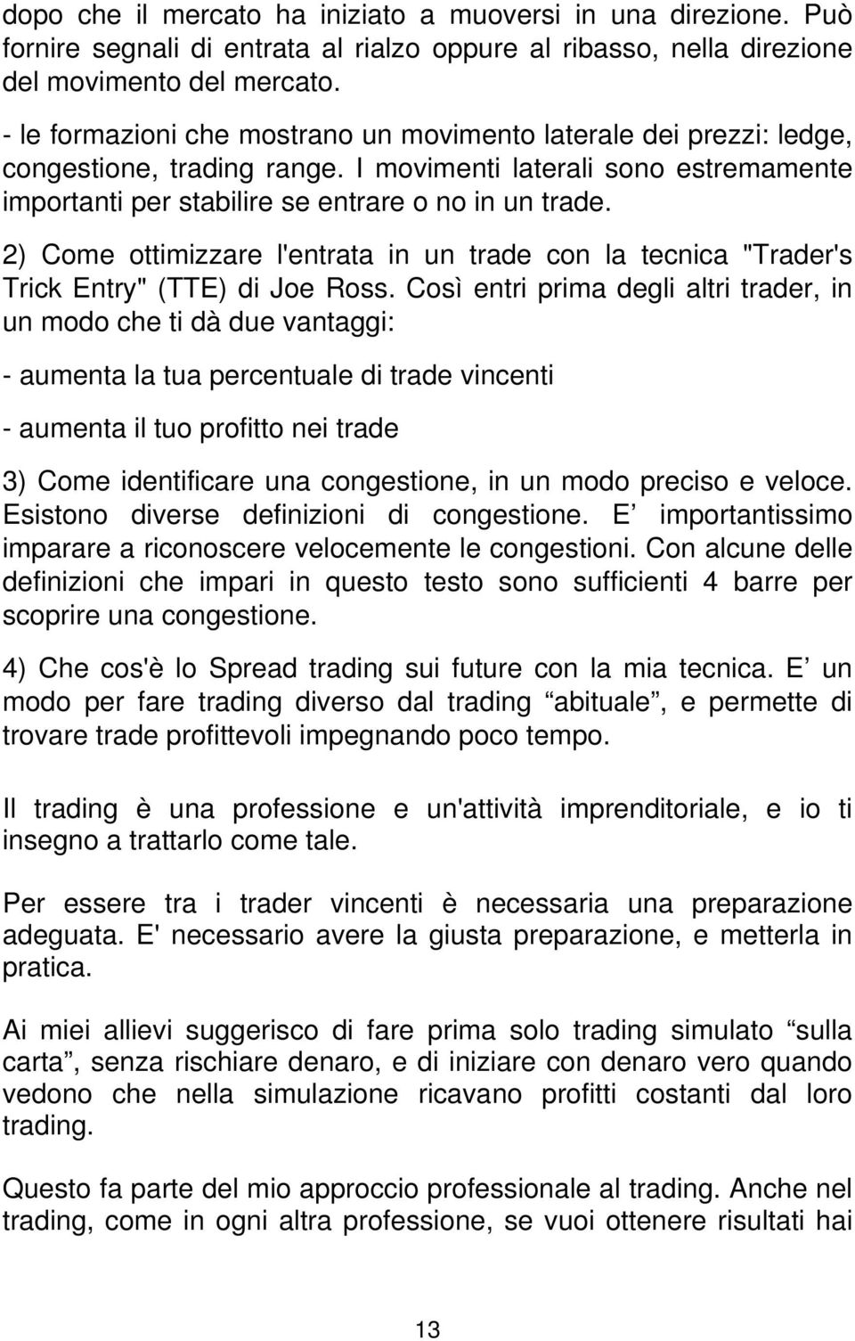 "2) Come ottimizzare l'entrata in un trade con la tecnica ""Trader's Trick Entry"" (TTE) di Joe Ross."