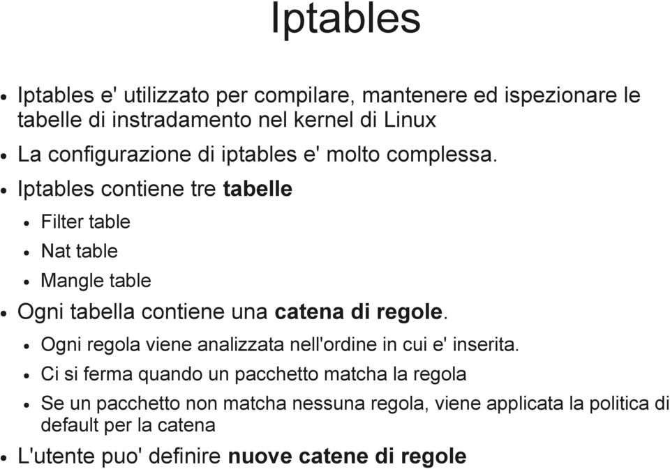 Iptables contiene tre tabelle Filter table Nat table Mangle table Ogni tabella contiene una catena di regole.