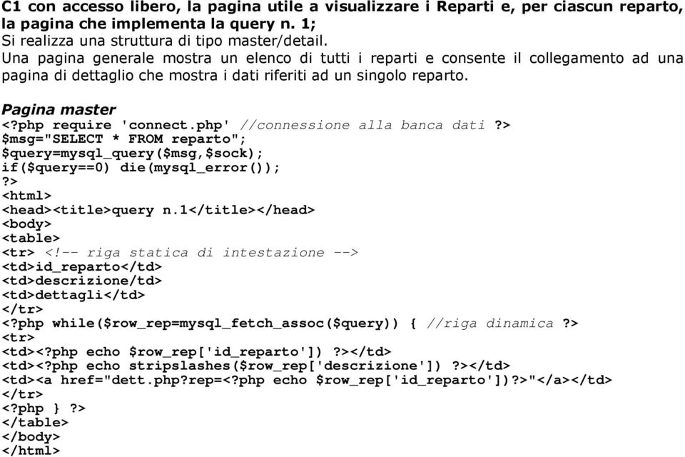 "php' //connessione alla banca dati?> $msg=""select * FROM reparto""; $query=mysql_query($msg,$sock); if($query==0) die(mysql_error());?> <html> <head><title>query n."