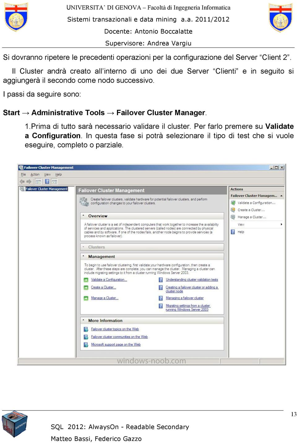 successivo. I passi da seguire sono: Start Administrative Tools Failover Cluster Manager. 1.