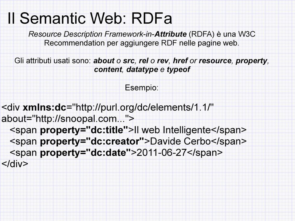Gli attributi usati sono: about o src, rel o rev, href or resource, property, content, datatype e typeof Esempio: <div