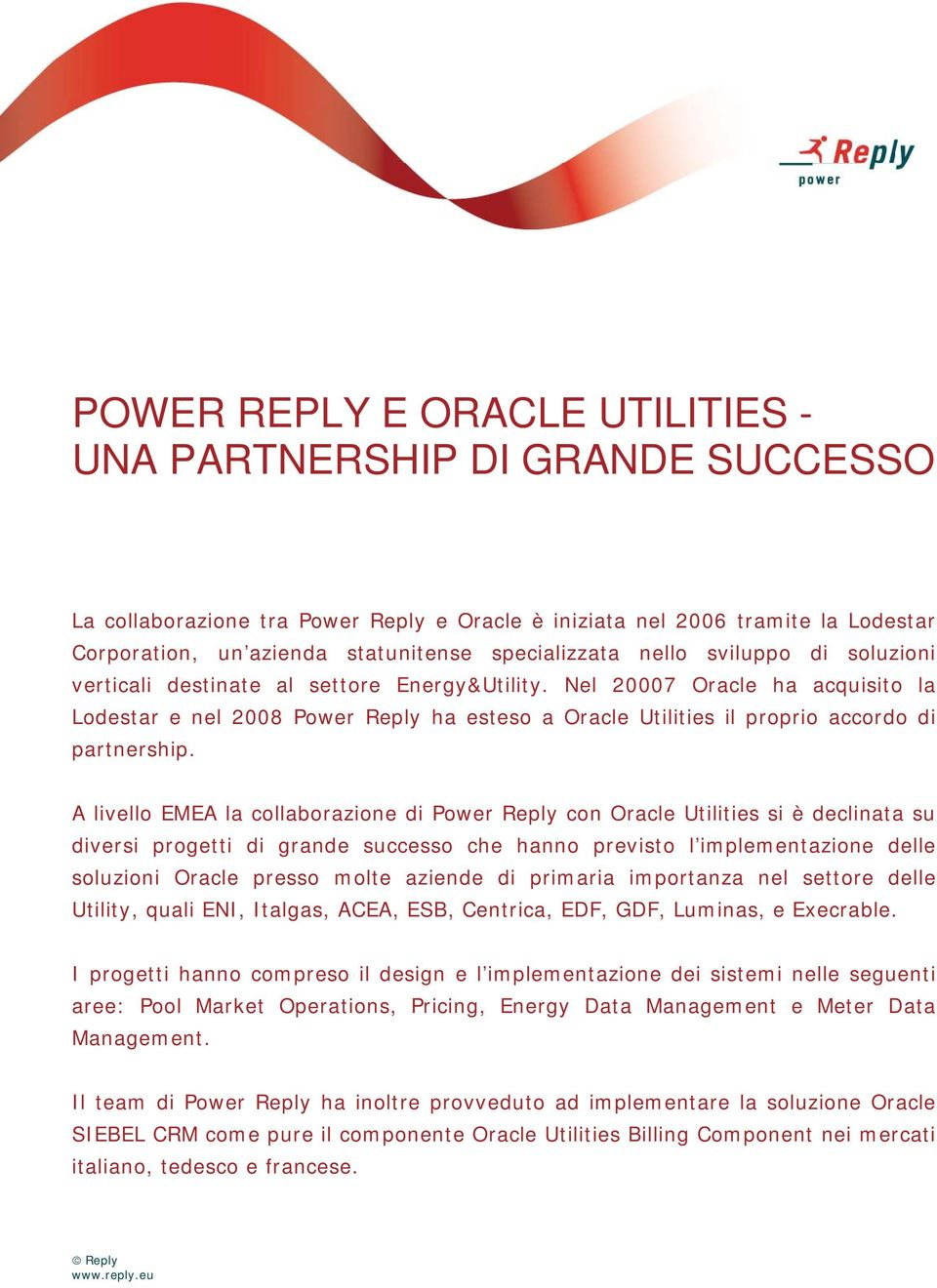 Nel 20007 Oracle ha acquisito la Lodestar e nel 2008 Power Reply ha esteso a Oracle Utilities il proprio accordo di partnership.