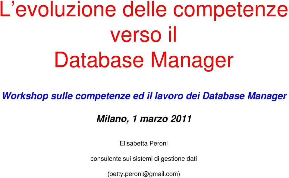 Database Manager Milano, 1 marzo 2011 Elisabetta