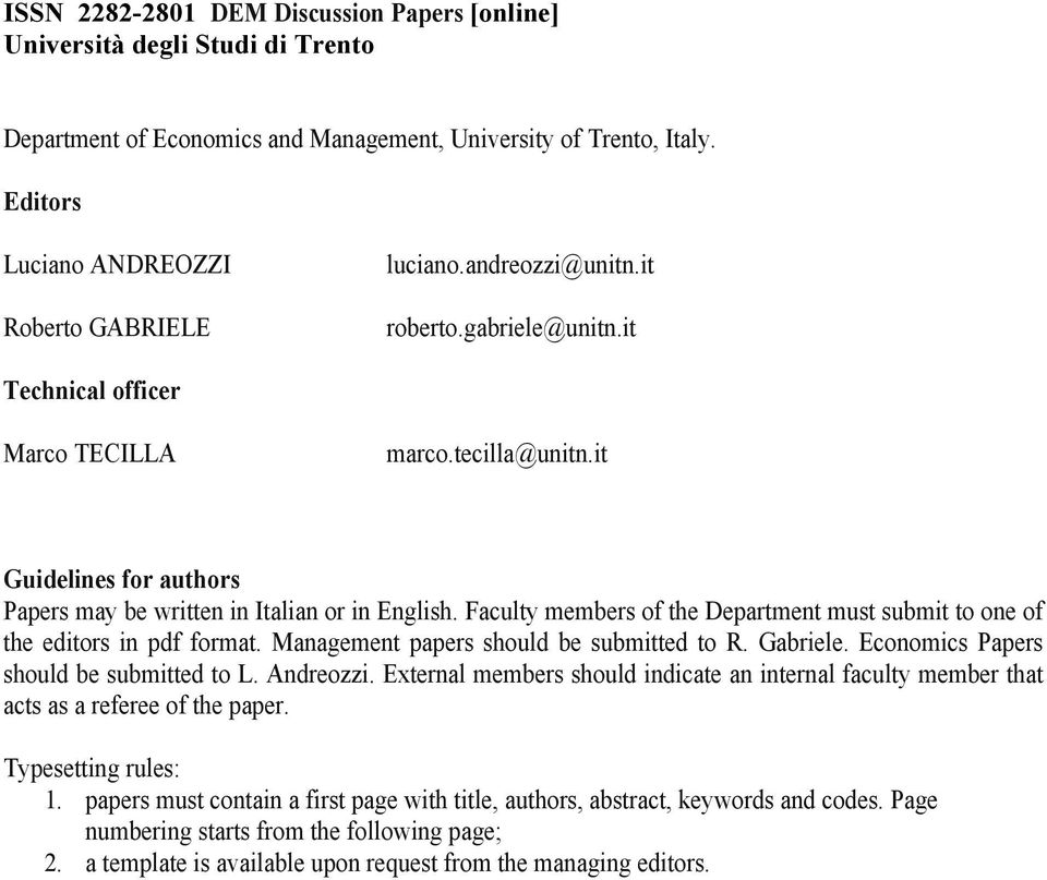 Faculty members of the Department must submit to one of the editors in pdf format. Management papers should be submitted to R. Gabriele. Economics Papers should be submitted to L. Andreozzi.