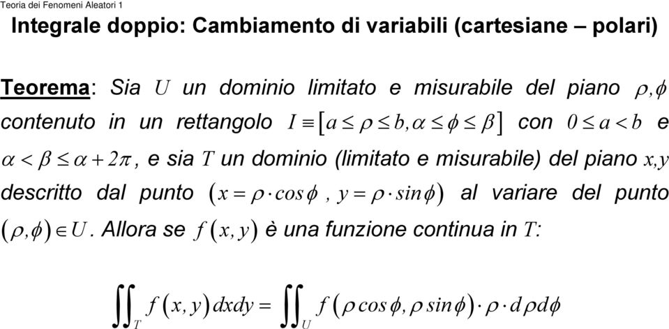 dominio (limitato e misurabile) del piano x,y descritto dal punto ( x ρ cos φ, y ρ sinφ) ( ρ, φ ) U.