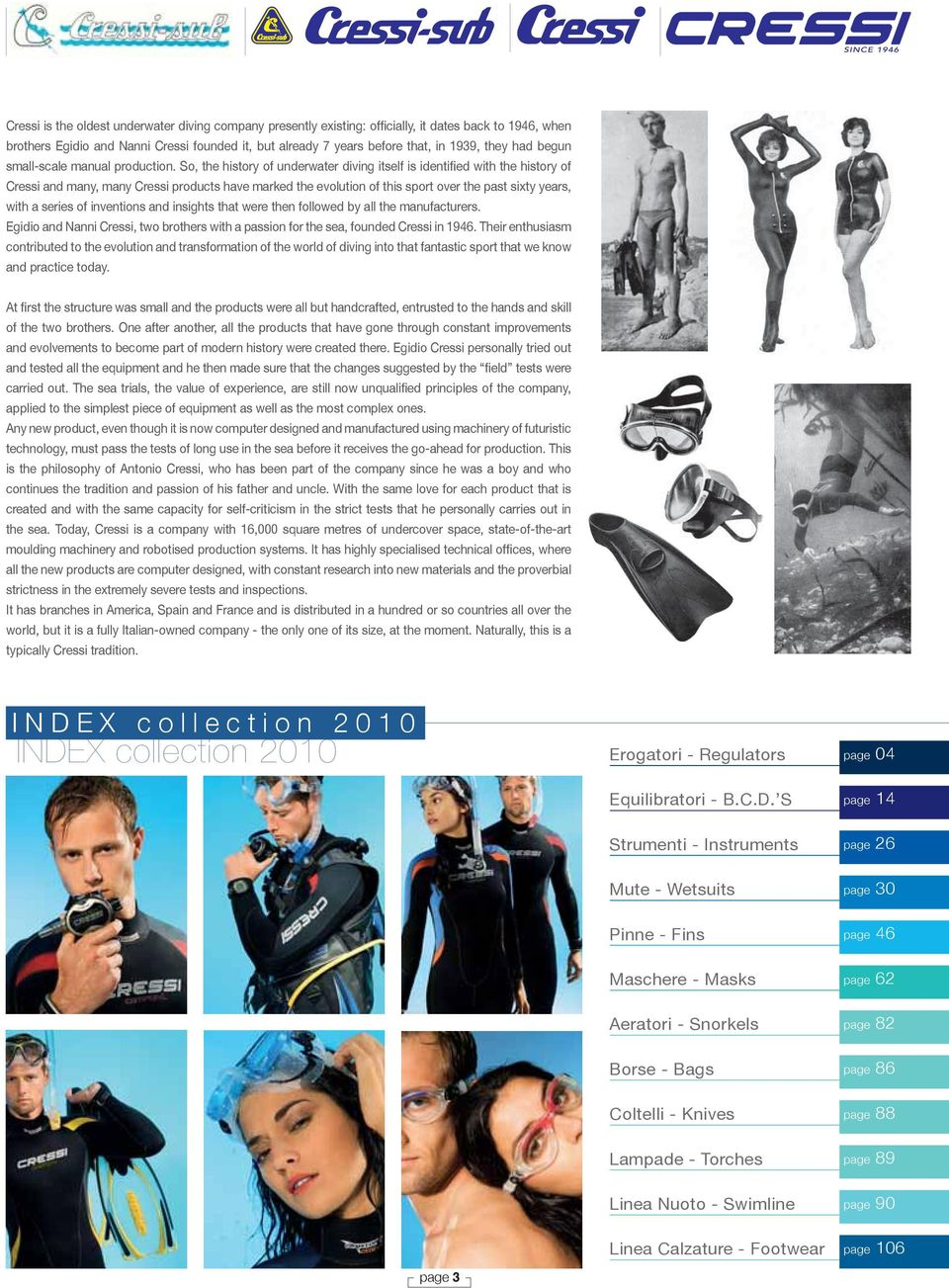 So, the history of underwater diving itself is identified with the history of Cressi and many, many Cressi products have marked the evolution of this sport over the past sixty years, with a series of