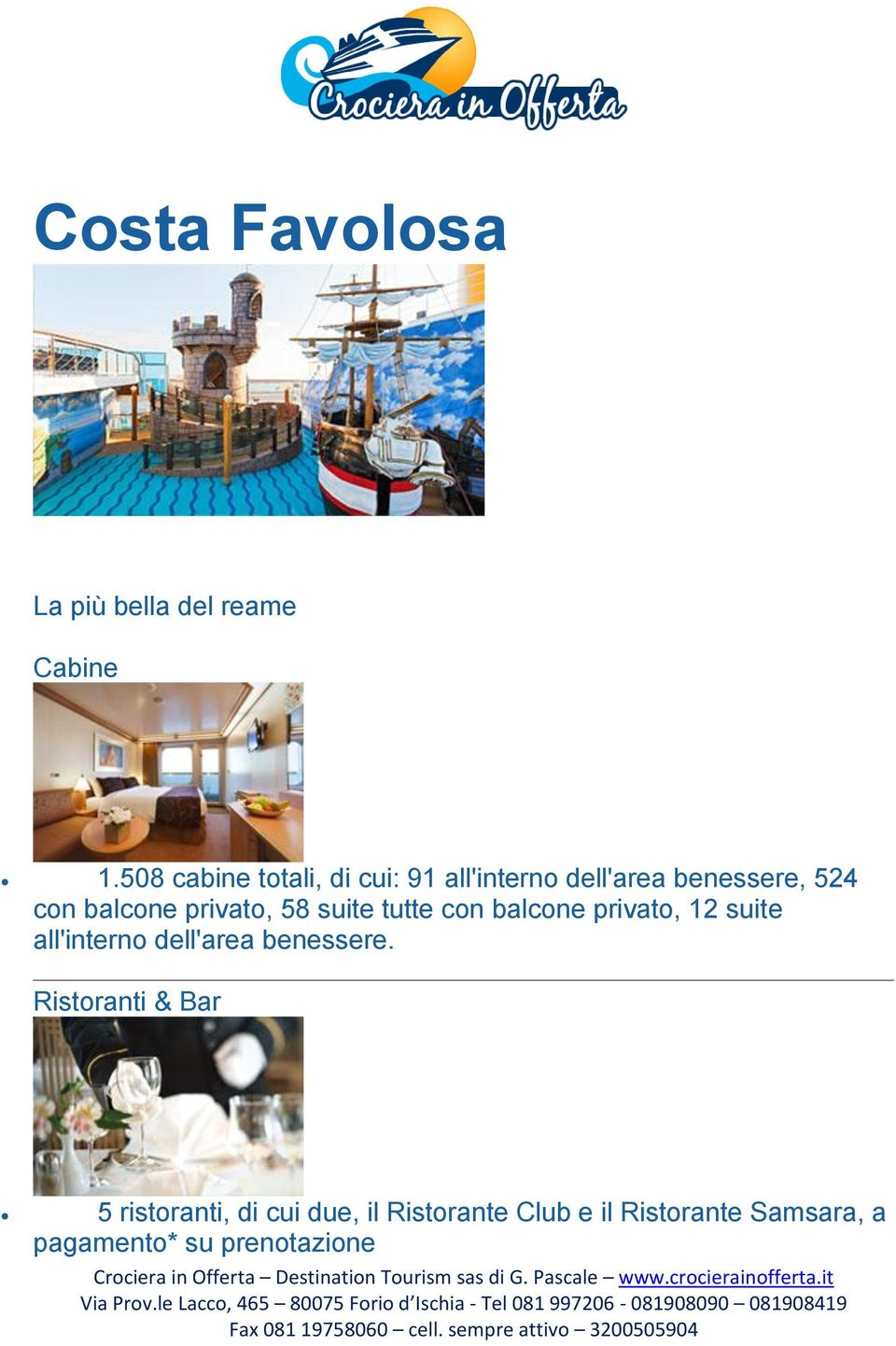 privato, 58 suite tutte con balcone privato, 12 suite all'interno dell'area
