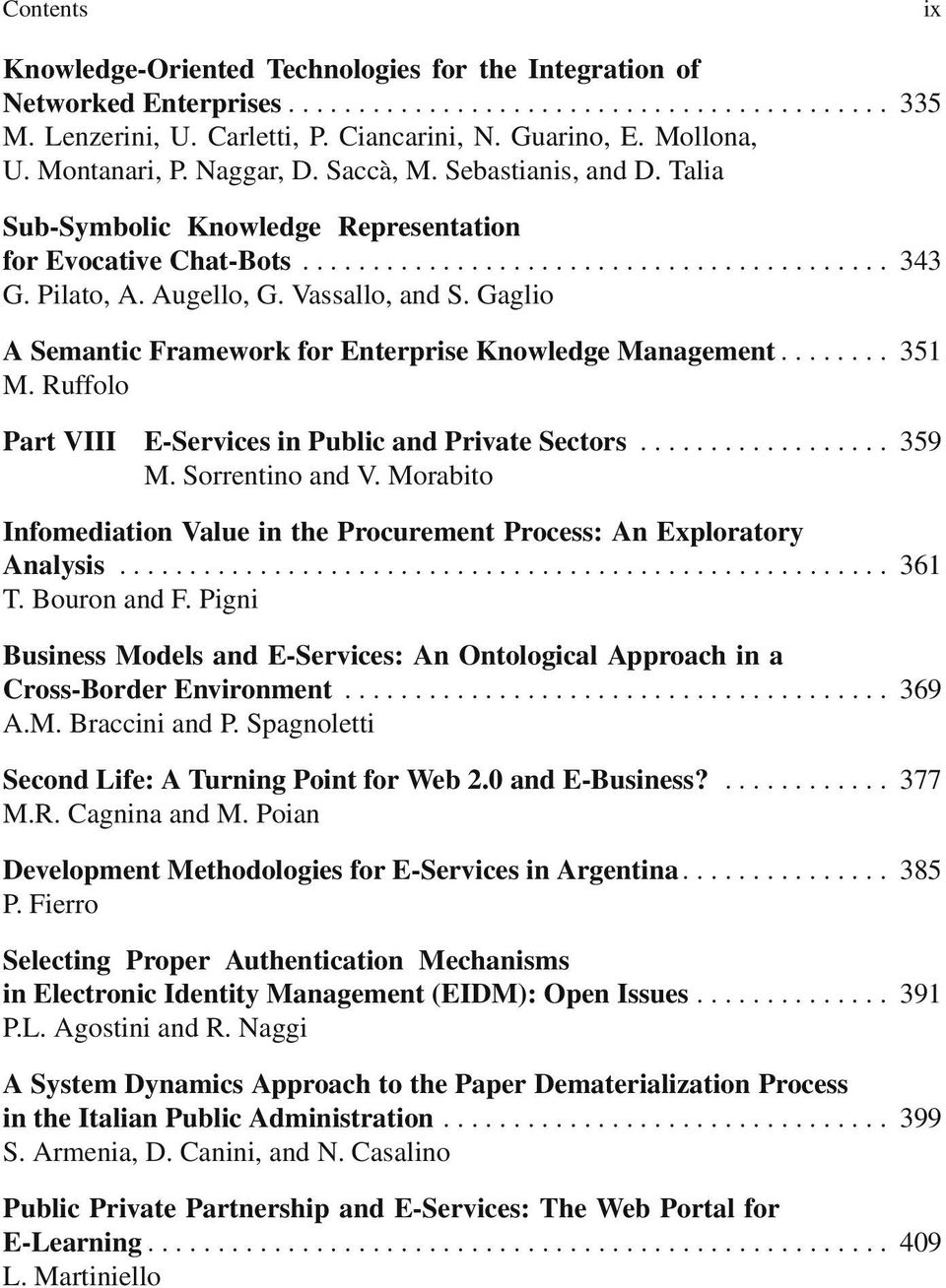 Gaglio A Semantic Framework for Enterprise Knowledge Management... 351 M. Ruffolo Part VIII E-Services in Public and Private Sectors... 359 M. Sorrentino and V.