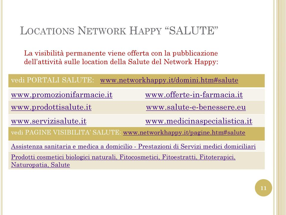 it www.salute-e-benessere.eu www.medicinaspecialistica.it vedi PAGINE VISIBILITA SALUTE: www.networkhappy.it/pagine.