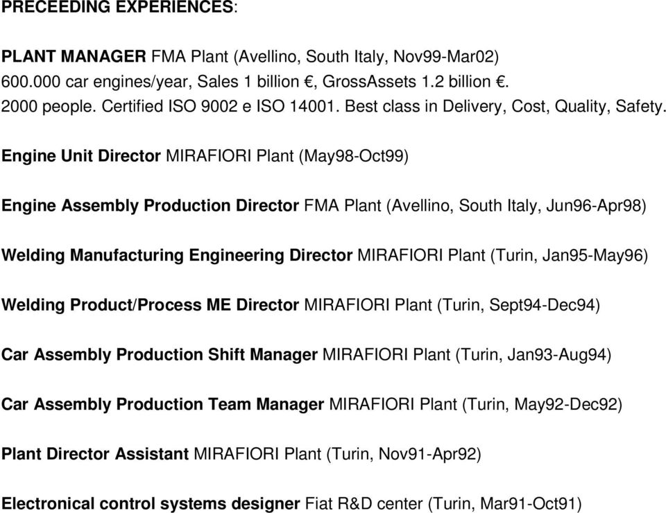 Engine Unit Director MIRAFIORI Plant (May98-Oct99) Engine Assembly Production Director FMA Plant (Avellino, South Italy, Jun96-Apr98) Welding Manufacturing Engineering Director MIRAFIORI Plant