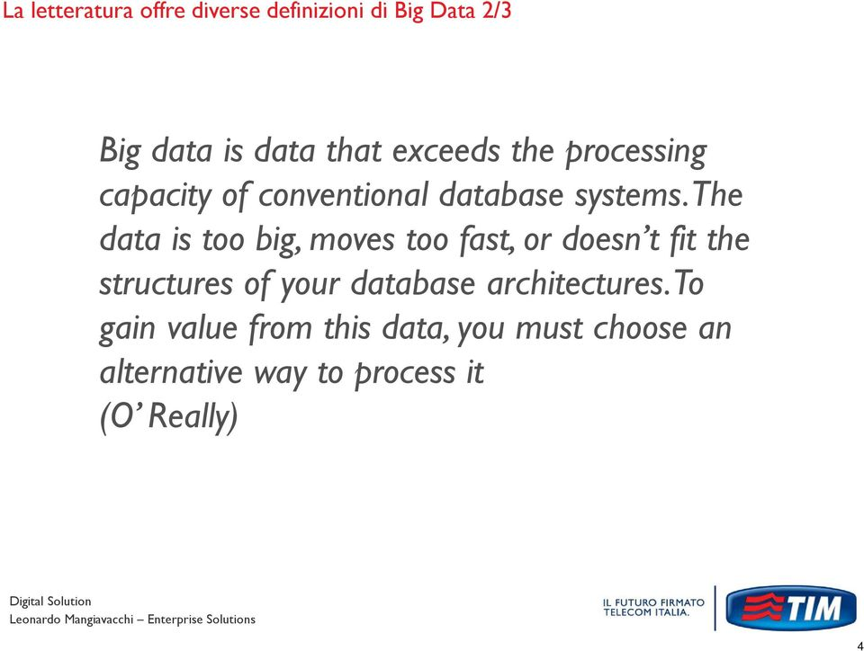 The data is too big, moves too fast, or doesn t fit the structures of your database