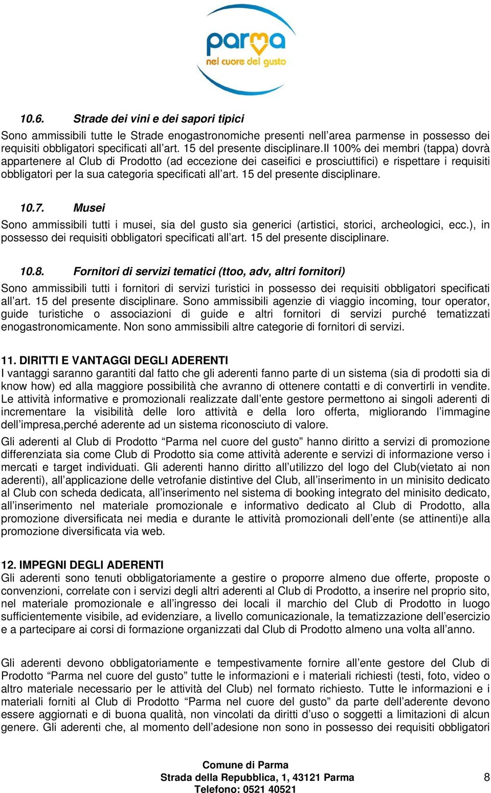 il 100% dei membri (tappa) dovrà appartenere al Club di Prodotto (ad eccezione dei caseifici e prosciuttifici) e rispettare i requisiti obbligatori per la sua categoria specificati all art.  10.7.