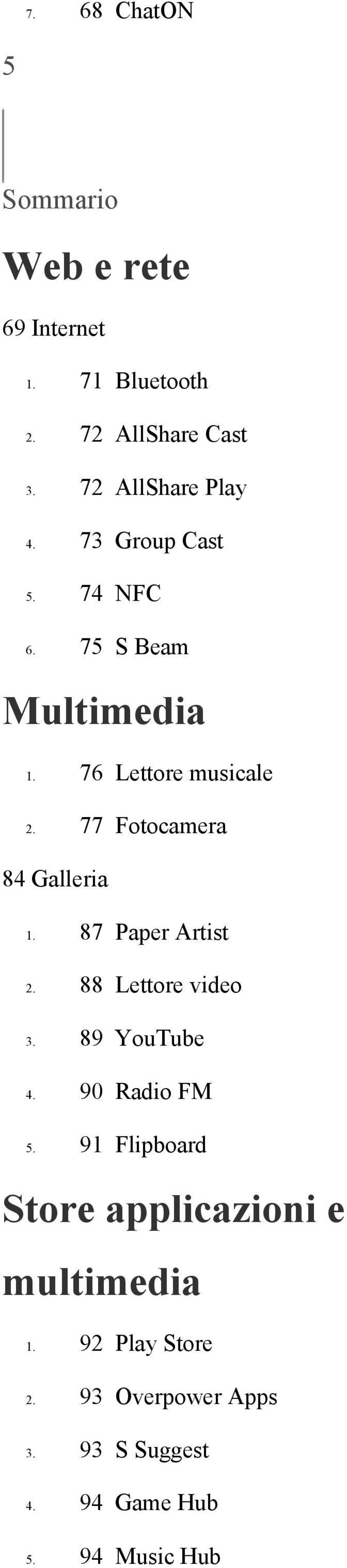 77 Fotocamera 84 Galleria 1. 87 Paper Artist 2. 88 Lettore video 3. 89 YouTube 4. 90 Radio FM 5.