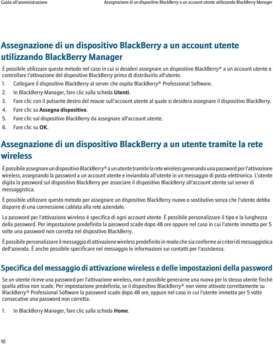 Collegare il dispositivo BlackBerry al server che ospita BlackBerry Professional Software. 2. In BlackBerry Manager, fare clic sulla scheda Utenti. 3.