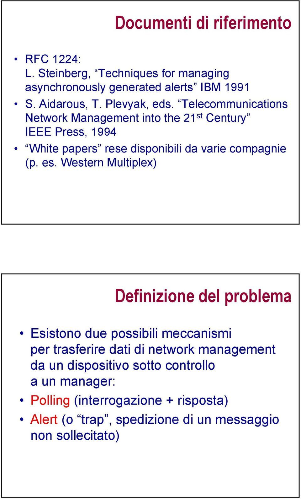 Telecommunications Network Management into the 21 st Century IEEE Press, 1994 White papers rese disponibili da varie compagnie (p. es.