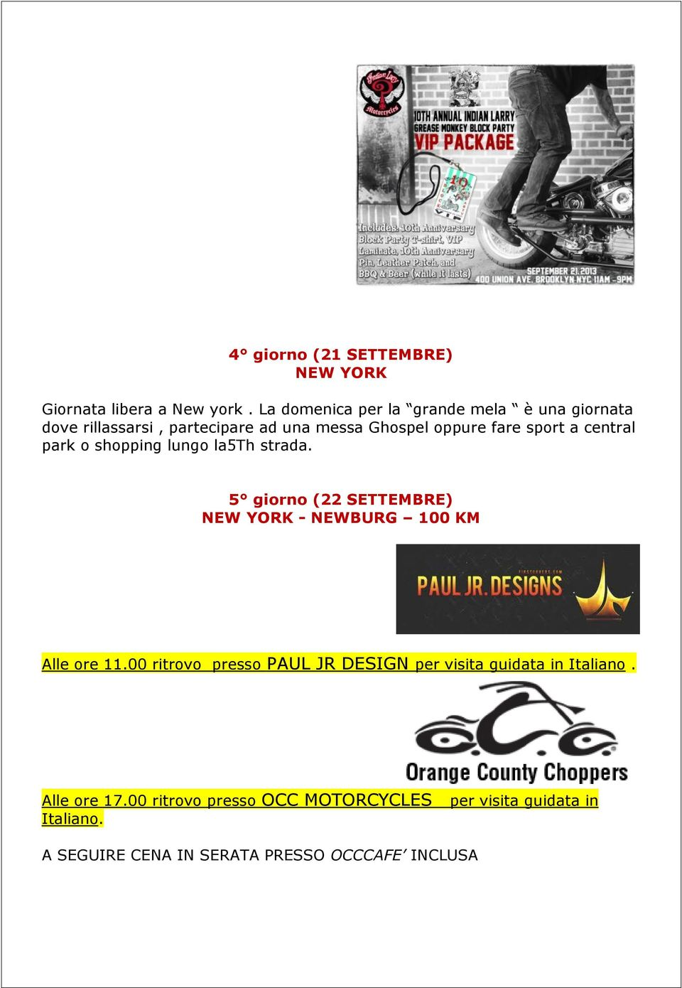 central park o shopping lungo la5th strada. 5 giorno (22 SETTEMBRE) NEW YORK - NEWBURG 100 KM Alle ore 11.