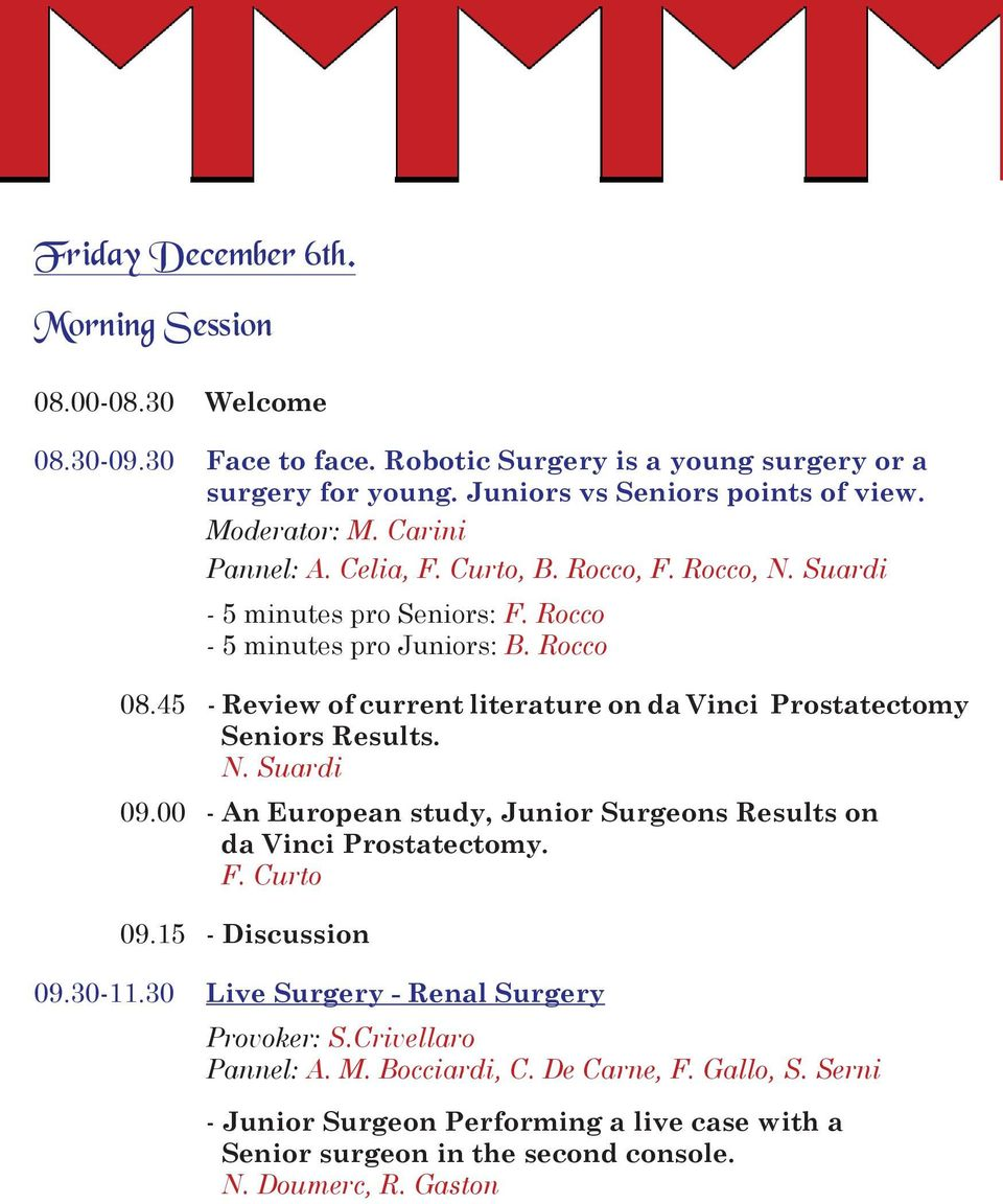 45 - Review of current literature on da Vinci Prostatectomy Seniors Results. N. Suardi 09.00 - An European study, Junior Surgeons Results on da Vinci Prostatectomy. F. Curto 09.