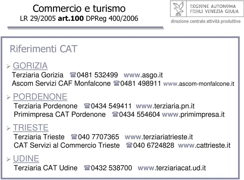 terziaria.pn.it Primimpresa CAT Pordenone 0434 554604 www.primimpresa.it TRIESTE Terziaria Trieste 040 7707365 www.
