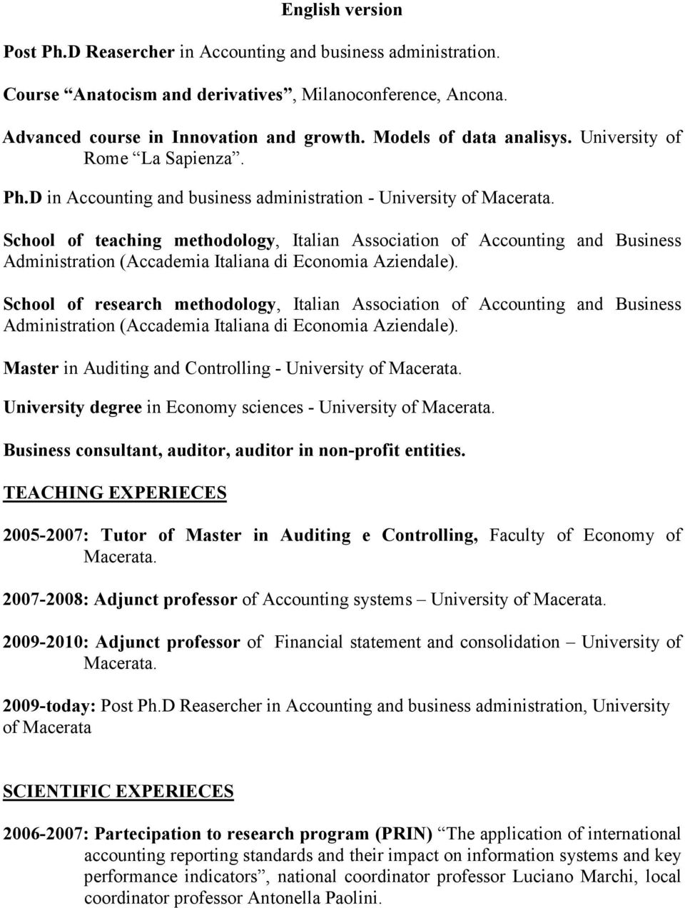D in Accounting and business administration - University of School of teaching methodology, Italian Association of Accounting and Business Administration (Accademia Italiana di Economia Aziendale).
