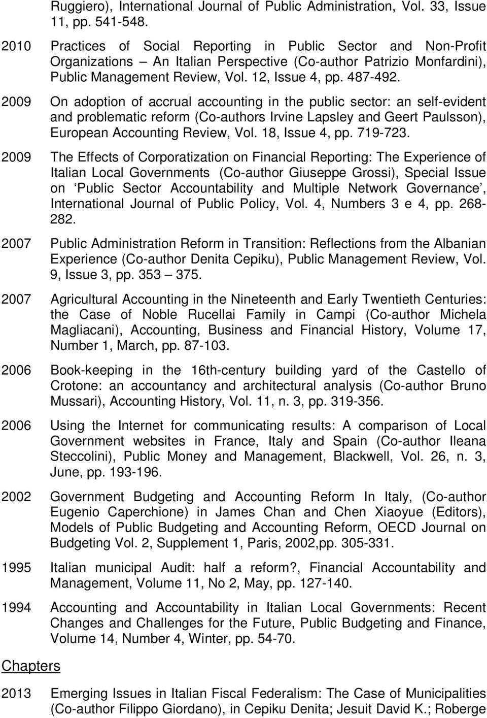 2009 On adoption of accrual accounting in the public sector: an self-evident and problematic reform (Co-authors Irvine Lapsley and Geert Paulsson), European Accounting Review, Vol. 18, Issue 4, pp.
