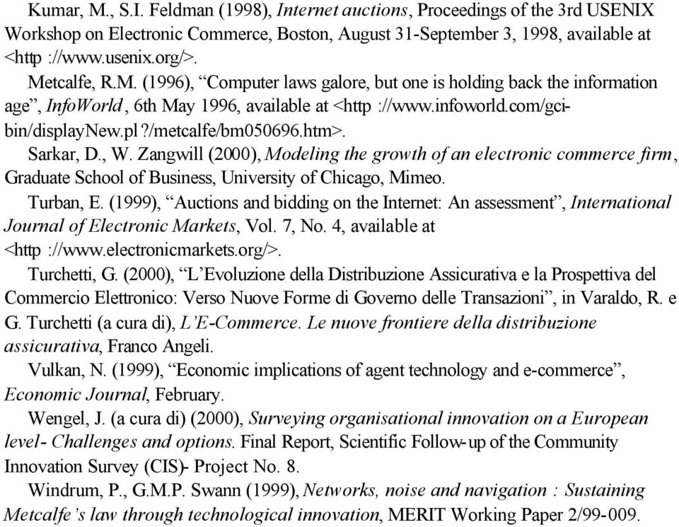 Sarkar, D., W. Zangwill (2000), Modeling the growth of an electronic commerce firm, Graduate School of Business, University of Chicago, Mimeo. Turban, E.