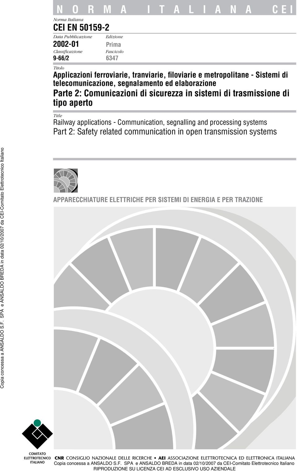 trasmissione di tipo aperto Railway applications - Communication, segnalling and processing systems Part 2: Safety related communication in open transmission systems