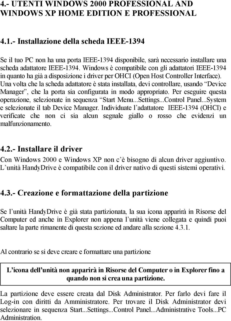 Windows è compatibile con gli adattatori IEEE-1394 in quanto ha già a disposizione i driver per OHCI (Open Host Controller Interface).