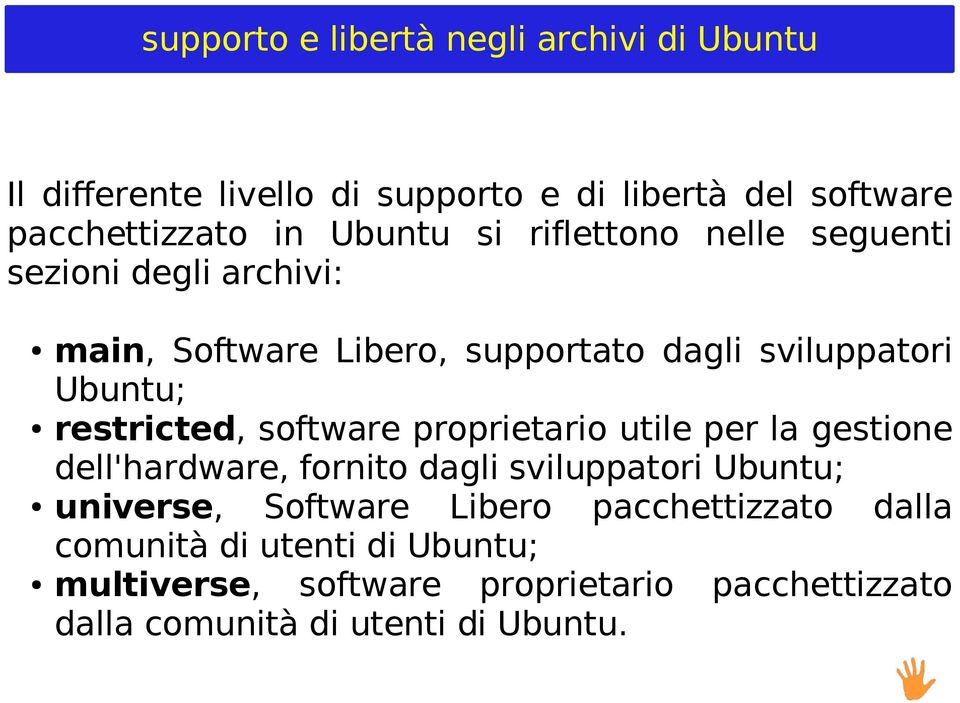 restricted, software proprietario utile per la gestione dell'hardware, fornito dagli sviluppatori Ubuntu; universe, Software