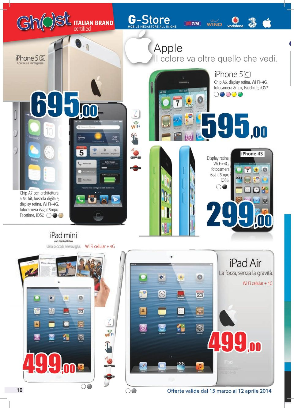 695,00 595,00 Display retina, Wi Fi+4G, fotocamera isight 8mpx, ios6.