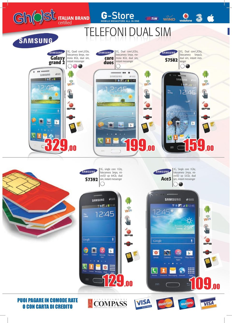 199,00 159,00 S7392 3G, single core 1Ghz, fotocamera 3mpx, microsd up 64Gb, dual sim, instant messenger Ace3 2G, Single core 1Ghz, fotocamera 2mpx,