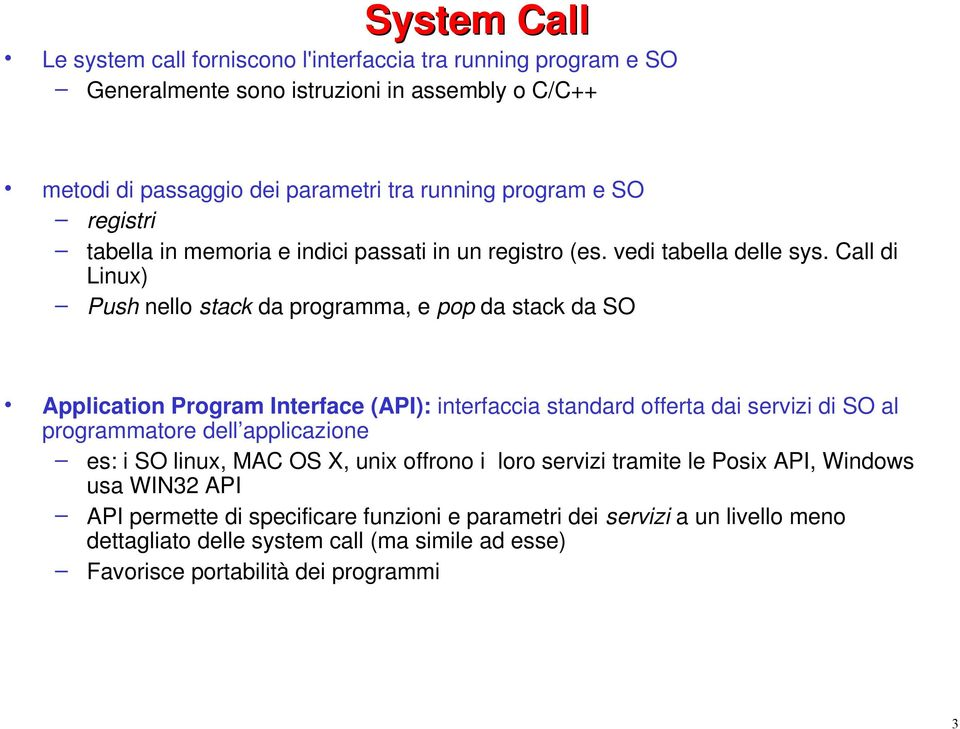 Call di Linux) Push nello stack da programma, e pop da stack da SO Application Program Interface (API): interfaccia standard offerta dai servizi di SO al programmatore dell