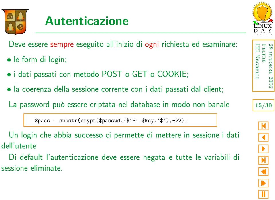 nel database in modo non banale 15/30 $pass = substr(crypt($passwd, $1$.$key.