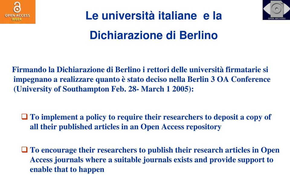 28- March 1 2005): To implement a policy to require their researchers to deposit a copy of all their published articles in an Open Access