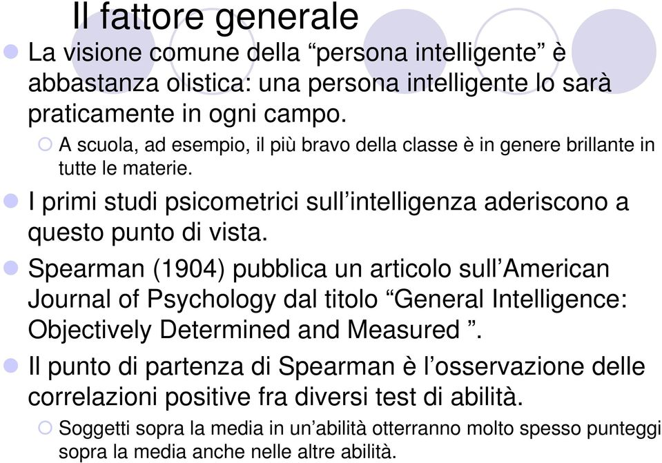 Spearman (1904) pubblica un articolo sull American Journal of Psychology dal titolo General Intelligence: Objectively Determined and Measured.