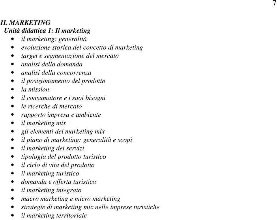 elementi del marketing mix il piano di marketing: generalità e scopi il marketing dei servizi tipologia del prodotto turistico il ciclo di vita del prodotto il marketing
