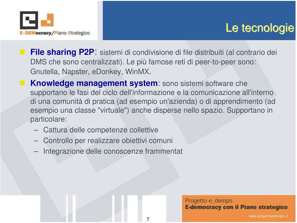 Knowledge management system: sono sistemi software che supportano le fasi del ciclo dell'informazione e la comunicazione all'interno di una comunità di