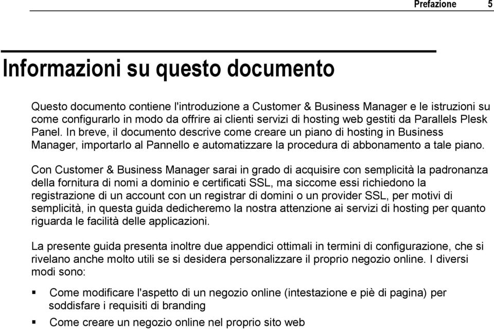 In breve, il documento descrive come creare un piano di hosting in Business Manager, importarlo al Pannello e automatizzare la procedura di abbonamento a tale piano.