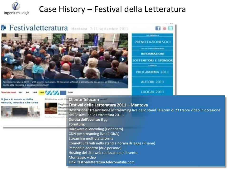 Durata dell evento: 6 gg CDN per streaming live (4 Gb/s) Connettività wifi nello stand a norma di legge (Pisanu)