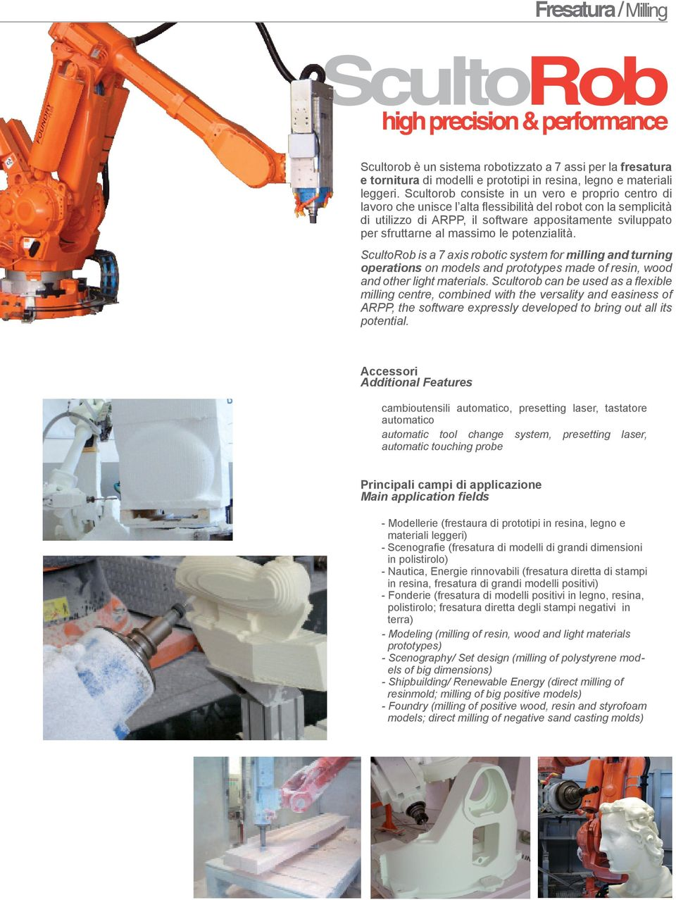 le potenzialità. ScultoRob is a 7 axis robotic system for milling and turning operations on models and prototypes made of resin, wood and other light materials.