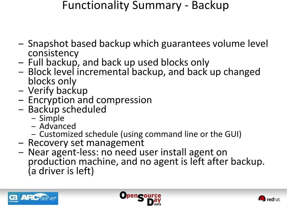 compression Backup scheduled Simple Advanced Customized schedule (using command line or the GUI) Recovery set