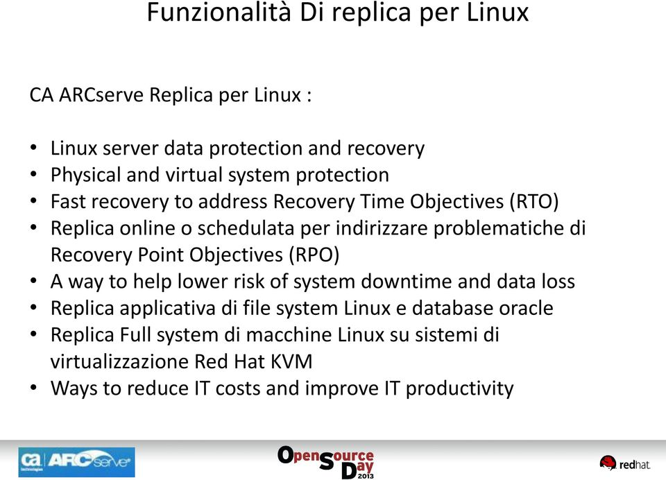 Point Objectives (RPO) A way to help lower risk of system downtime and data loss Replica applicativa di file system Linux e database