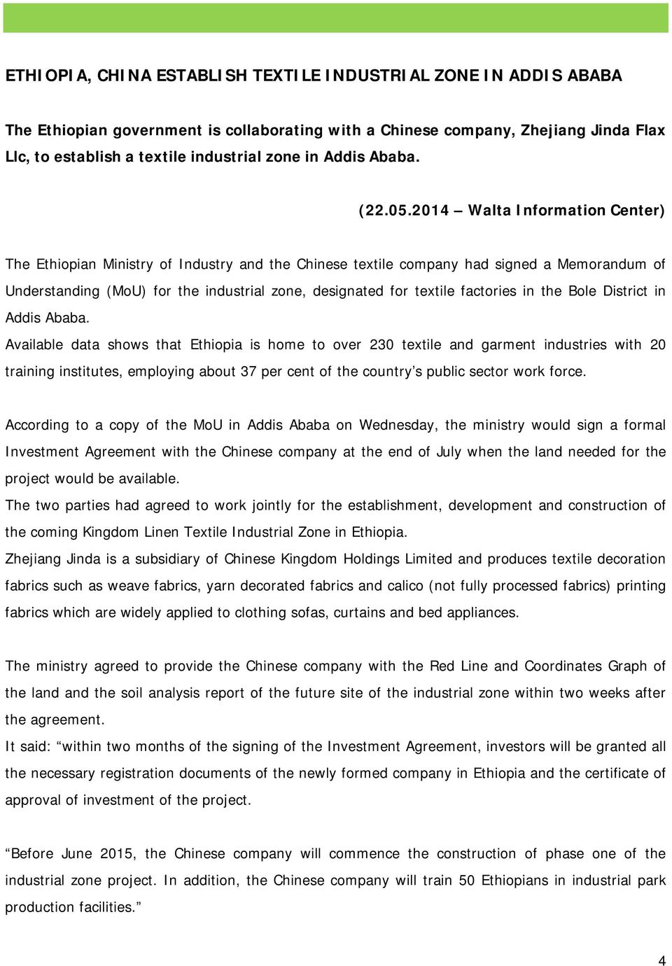 2014 Walta Information Center) The Ethiopian Ministry of Industry and the Chinese textile company had signed a Memorandum of Understanding (MoU) for the industrial zone, designated for textile