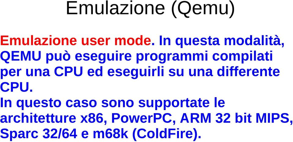 una CPU ed eseguirli su una differente CPU.