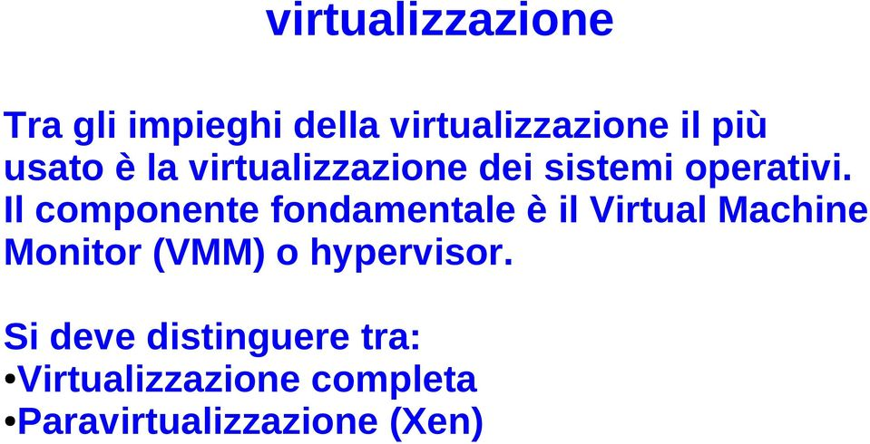 Il componente fondamentale è il Virtual Machine Monitor (VMM) o