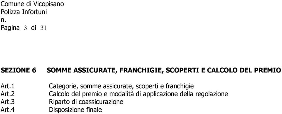 Categorie, somme assicurate, scoperti e franchigie Calcolo del