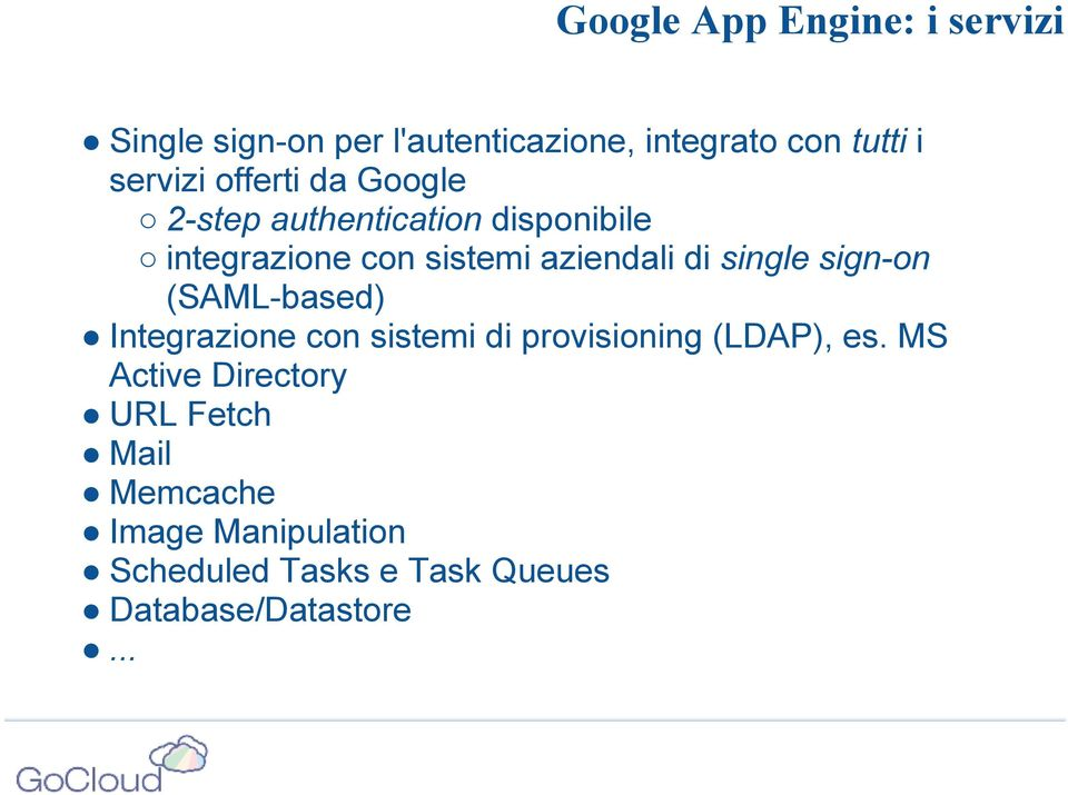 di single sign-on (SAML-based) Integrazione con sistemi di provisioning (LDAP), es.