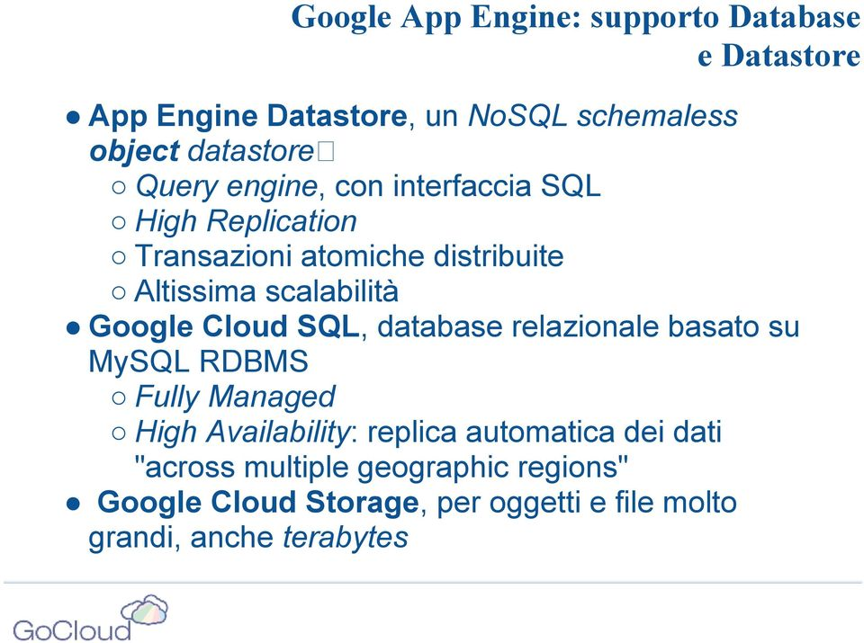 Google Cloud SQL, database relazionale basato su MySQL RDBMS Fully Managed High Availability: replica