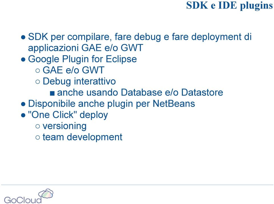 Debug interattivo anche usando Database e/o Datastore Disponibile